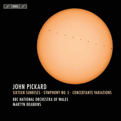 Pickard: Sixteen Sunrises, Symphony No. 5 & Concertante Variations by BBC National Orchestra Of Wales