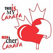 This Is My Canada / Mon Cher Canada by Various Artists