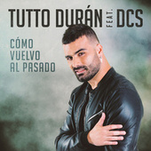 Cómo Vuelvo Al Pasado by Tutto Durán