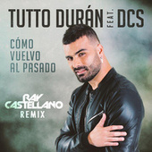 Cómo Vuelvo Al Pasado (Ray Castellano Remix) by Tutto Durán