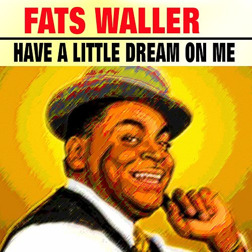 Have a Little Dream On Me von Fats Waller
