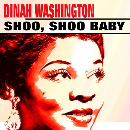 Shoo, Shoo Baby by Dinah Washington