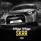 Whip Whip Skrr by Jazzy