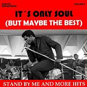It's Only Soul (But Maybe the Best), Vol. I - Stand by Me... and More Hits (Remastered) von Various Artists