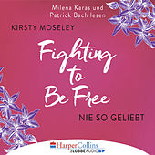 Fighting to be Free - Nie so geliebt (Gekürzt) von Kirsty Moseley