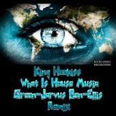 What Is House Music (Green-Jarvus Ben-Ellis Remix) by King Hookiss