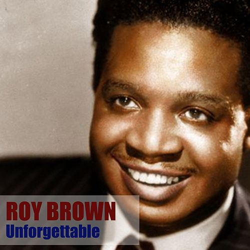 Unforgettable by Roy Brown