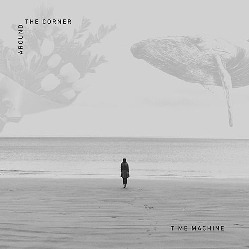 Around the Corner by Time Machine