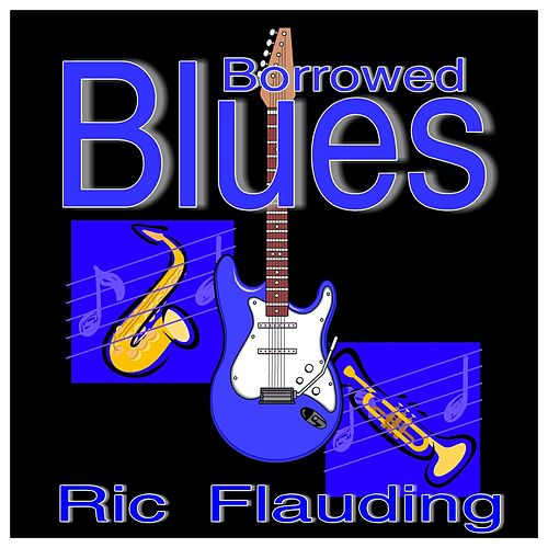 Borrowed Blues by Ric Flauding