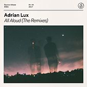 All Aloud (The Remixes) by Adrian Lux