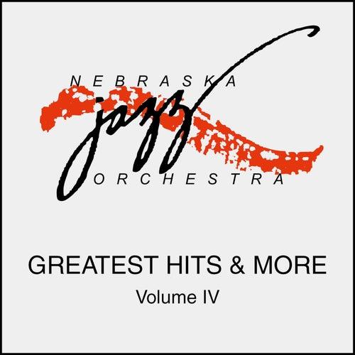 Greatest Hits & More Volume IV by Nebraska Jazz Orchestra