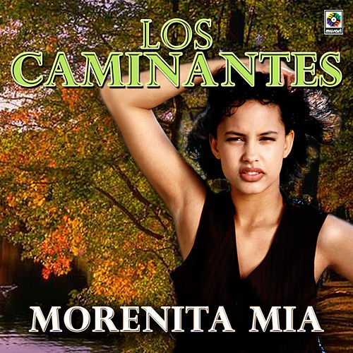Play & Download Morenita Mia by Los Caminantes | Napster