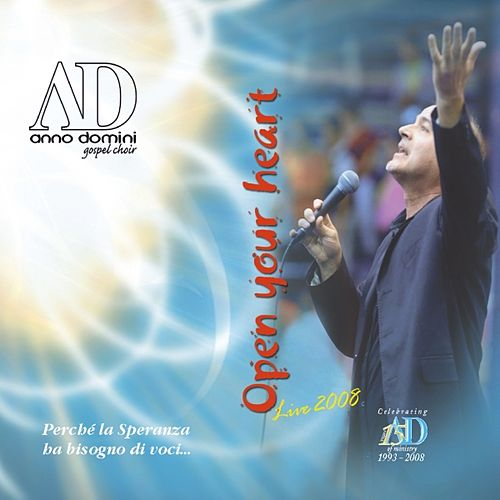 Play & Download Open Your Heart, Live 2008 by Anno Domini Gospel Choir | Napster