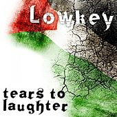 Play & Download Tears To Laughter by Lowkey | Napster