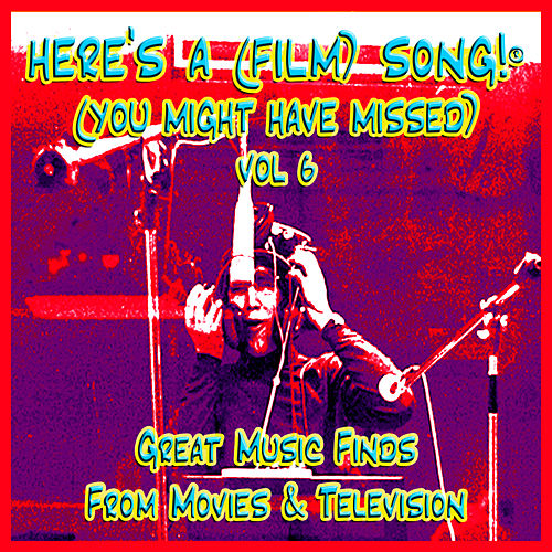 Play & Download Here's A (Film) Song! ® (You Might Have Missed) Vol. 6 by Various Artists | Napster