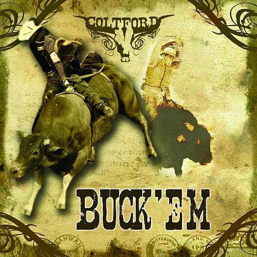 Play & Download Buck 'em (PBR Anthem) by Colt Ford | Napster