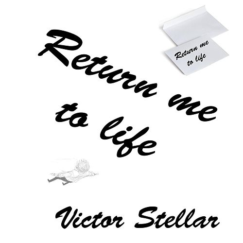 Return me to life by Victor Stellar