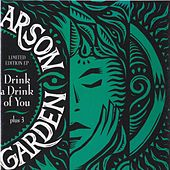Drink a Drink of You by Arson Garden