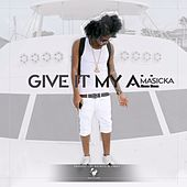 Give It My All by Masicka