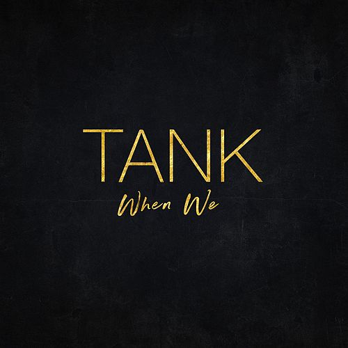 When We by Tank