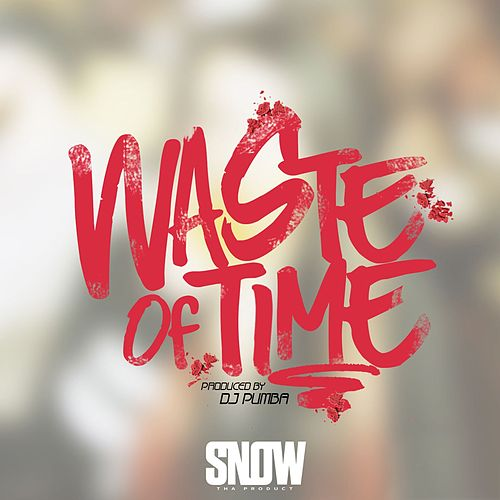 Waste of Time by Snow Tha Product
