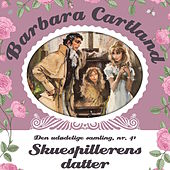 Skuespillerens datter - Barbara Cartland - Den udødelige samling 41 (uforkortet) von Barbara Cartland