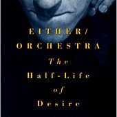 The Half-Life of Desire by Either/Orchestra