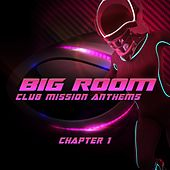 Big Room Club Mission Anthems Chapter 1 (Big Room vs Epic Trance) by Various Artists