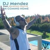 I'm Coming Home (feat. Abraham Garcia) de DJ Mendez