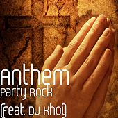 Party Rock (feat. DJ Khoi) by Anthem