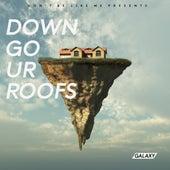 Down Go Ur Roofs by Galaxy
