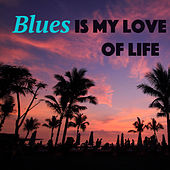 Blues Is My Love Of Life von Various Artists