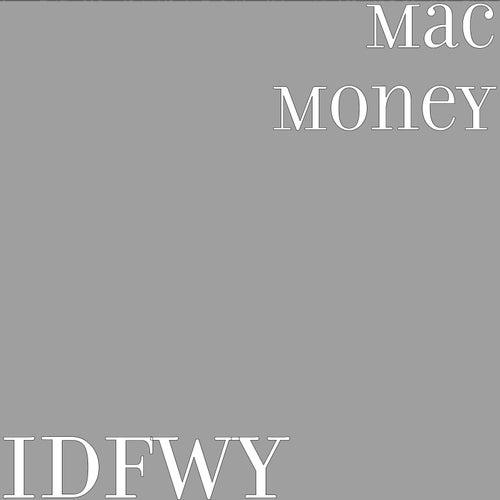 Idfwy by Mac Money