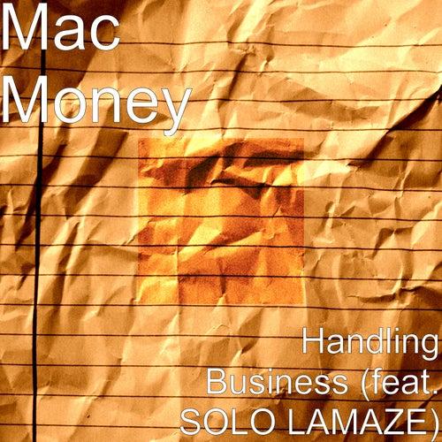 Handling Business (feat. Solo Lamaze) by Mac Money