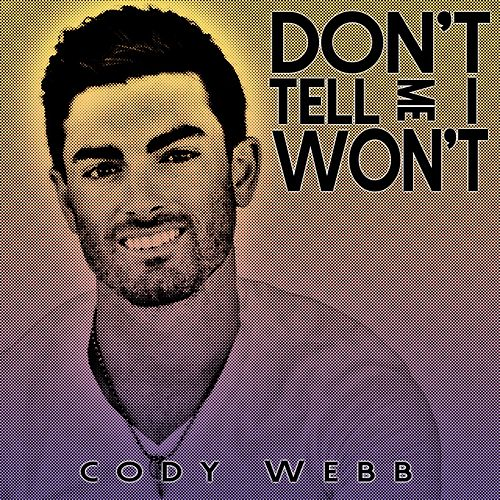 Don't Tell Me I Won't by Cody Webb
