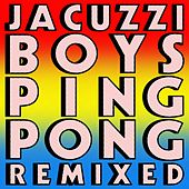 Ping Pong: Remixed by Jacuzzi Boys