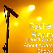 I Don't Care About Award Shows by Rachel Bloom