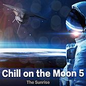 Chill On the Moon, Vol. 5 - The Sunrise by Various Artists