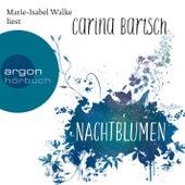 Nachtblumen (Ungekürzte Lesung) von Carina Bartsch