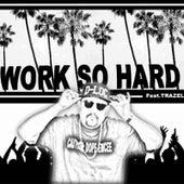 Work so Hard (feat. Trazel) by D-Loc