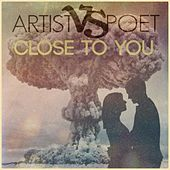 Close to You by Artist Vs Poet