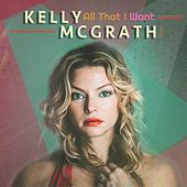 All That I Want by Kelly Mcgrath
