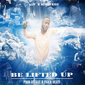 Be Lifted Up von Jay R