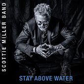 Stay Above Water by Scottie Miller Band
