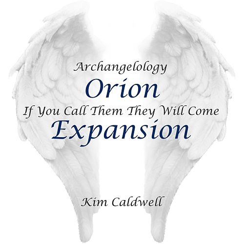 Archangelology Orion: If You Call Them They Will Come (Expansion) by Kim Caldwell