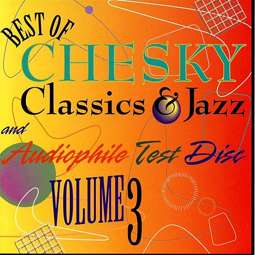 The Best of Chesky Classics & Jazz and Audiophile Test Disk, Vol. 3 by Various Artists
