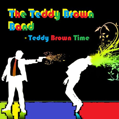 Teddy Brown Time by The Teddy Brown Band