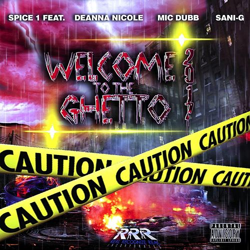 Welcome to the Ghetto '17 (feat. Deanna Nicole, Mic Dubb & Sani G) by Spice 1