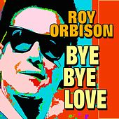 Bye Bye Love de Roy Orbison