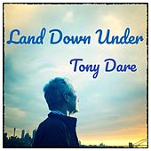 Land Down Under by Tony Dare